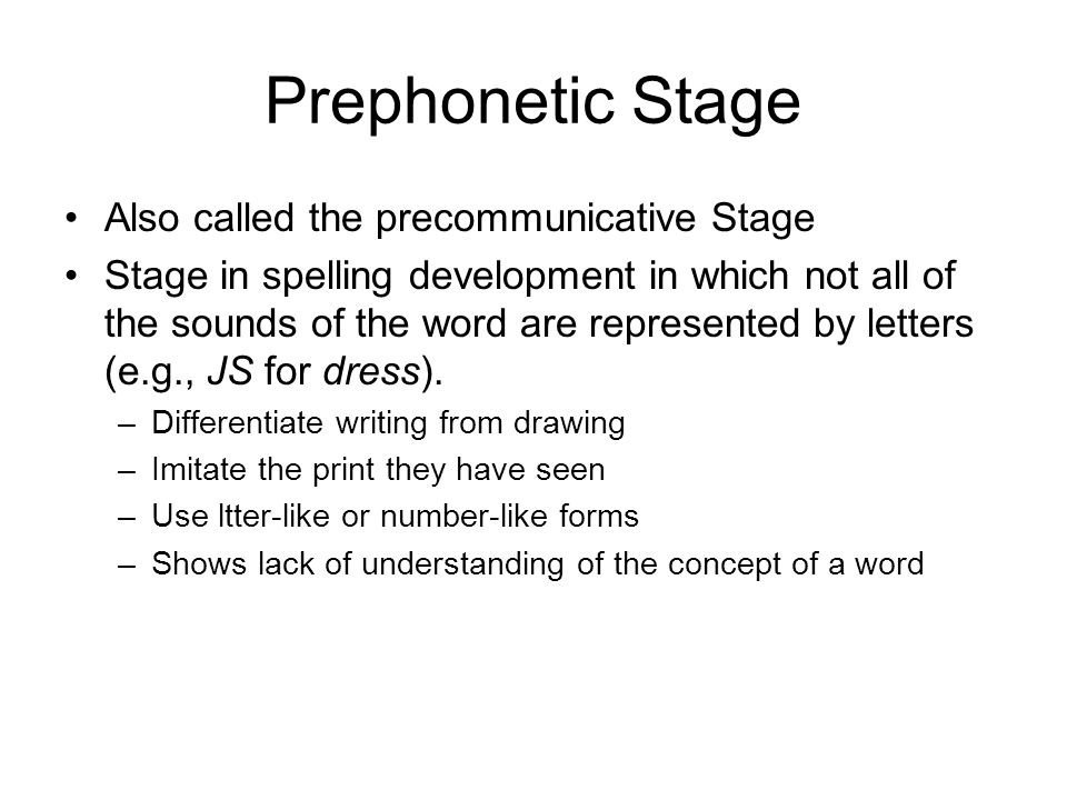 Prephonetic Stage Also called the precommunicative Stage