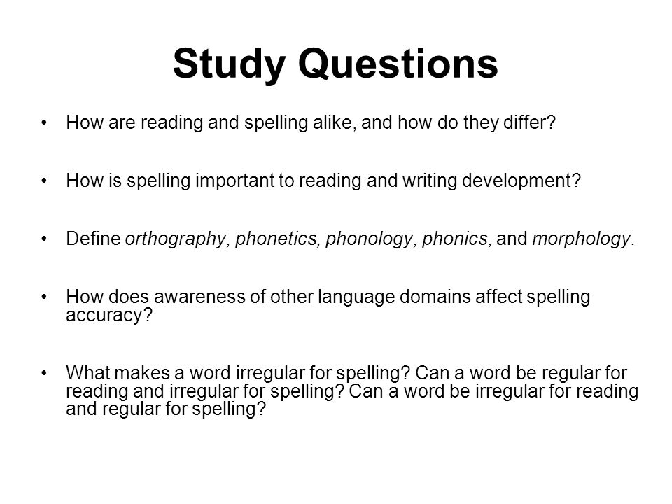 Study Questions How are reading and spelling alike, and how do they differ How is spelling important to reading and writing development