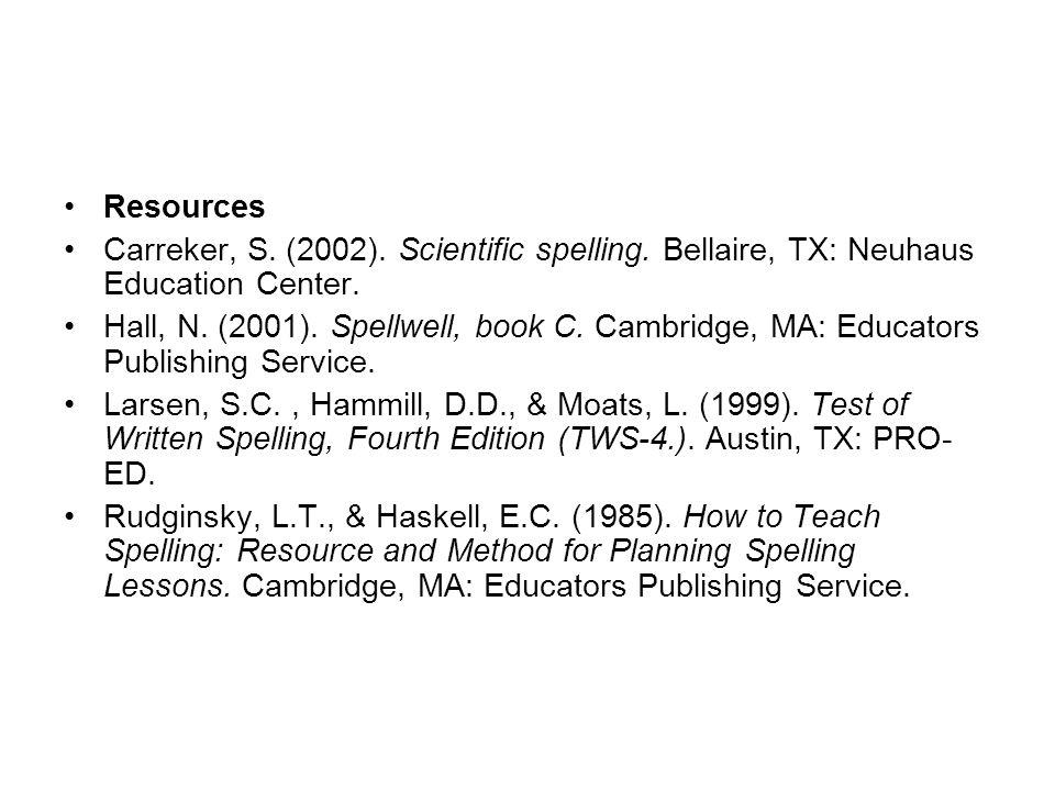 Resources Carreker, S. (2002). Scientific spelling. Bellaire, TX: Neuhaus Education Center.