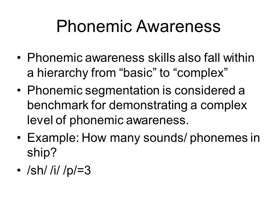 Phonemic Awareness Phonemic awareness skills also fall within a hierarchy from basic to complex