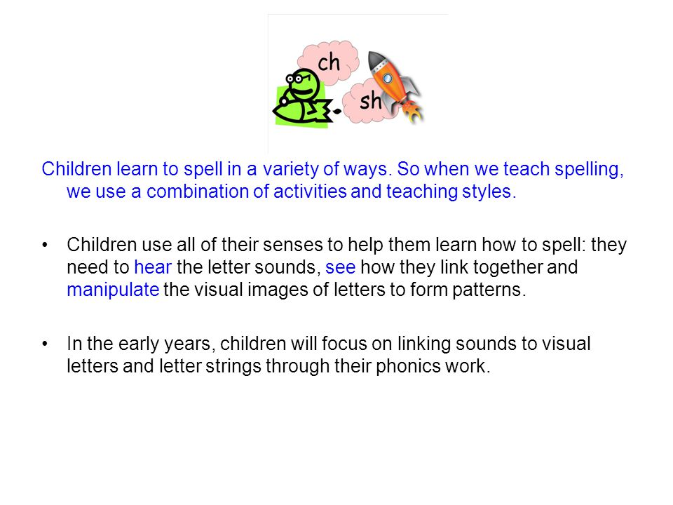 Children learn to spell in a variety of ways