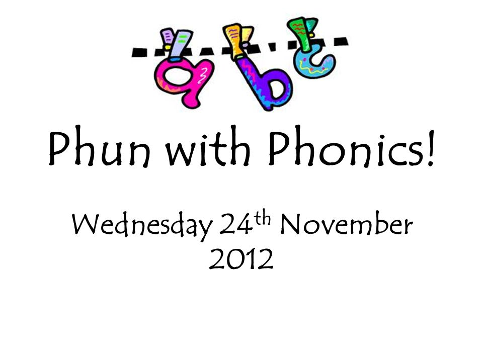 Phun with Phonics! Wednesday 24th November 2012