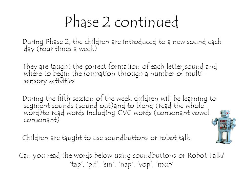 Phase 2 continued During Phase 2, the children are introduced to a new sound each day (four times a week)