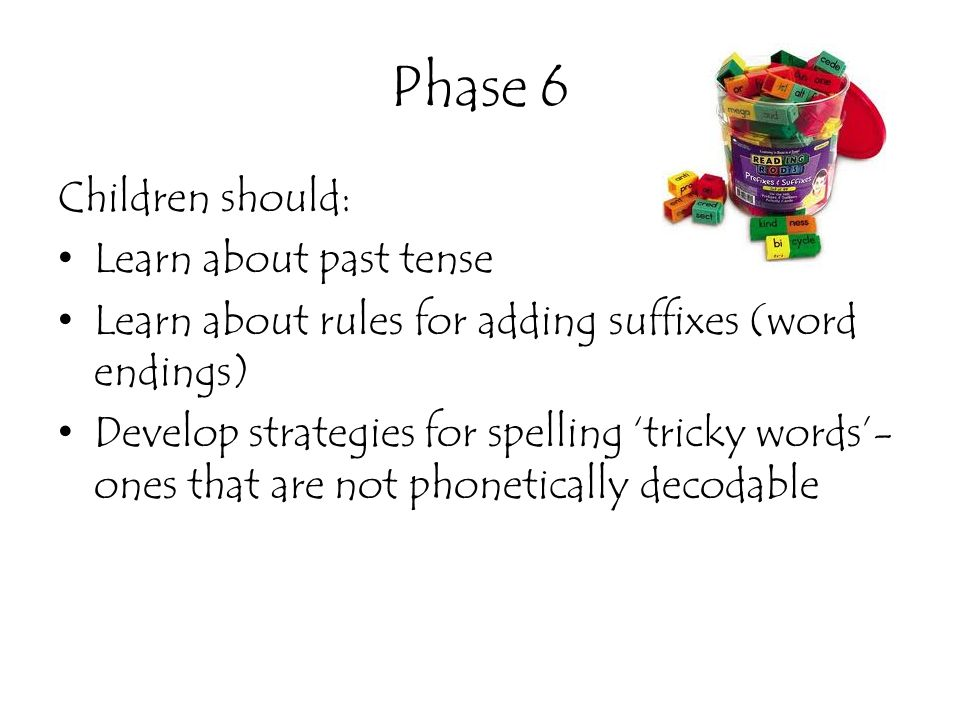 Phase 6 Children should: Learn about past tense