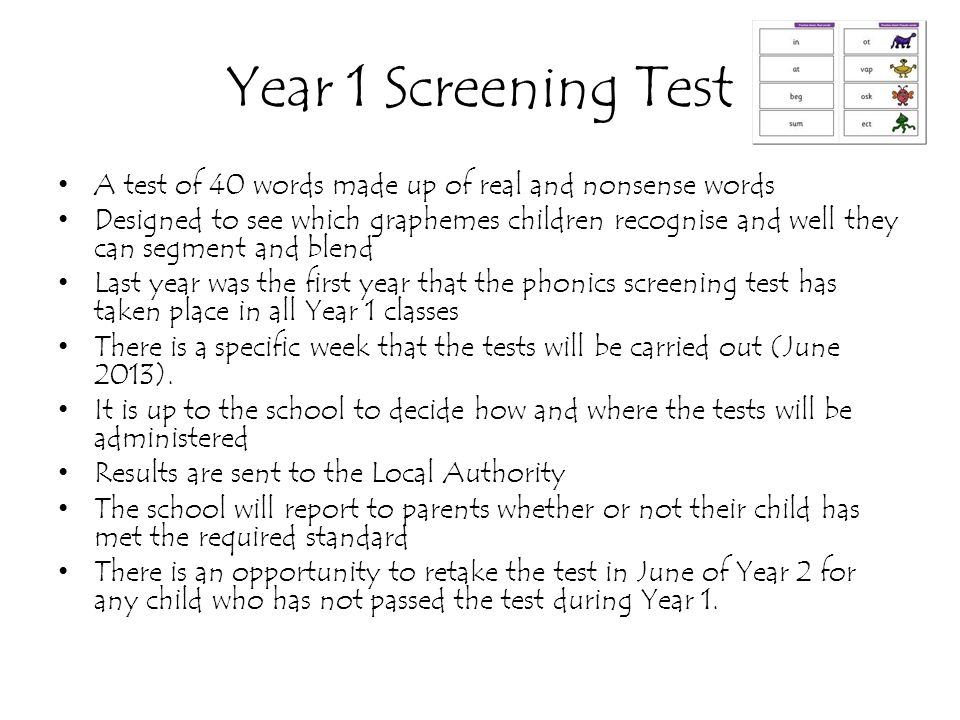 Year 1 Screening Test A test of 40 words made up of real and nonsense words.