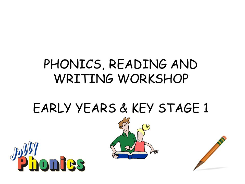 PHONICS, READING AND WRITING WORKSHOP