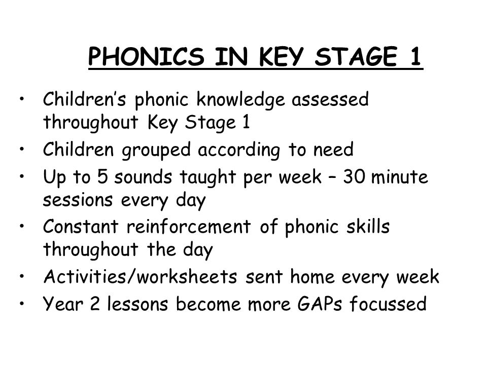 PHONICS IN KEY STAGE 1 Children's phonic knowledge assessed throughout Key Stage 1. Children grouped according to need.