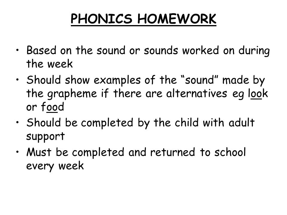 PHONICS HOMEWORK Based on the sound or sounds worked on during the week.