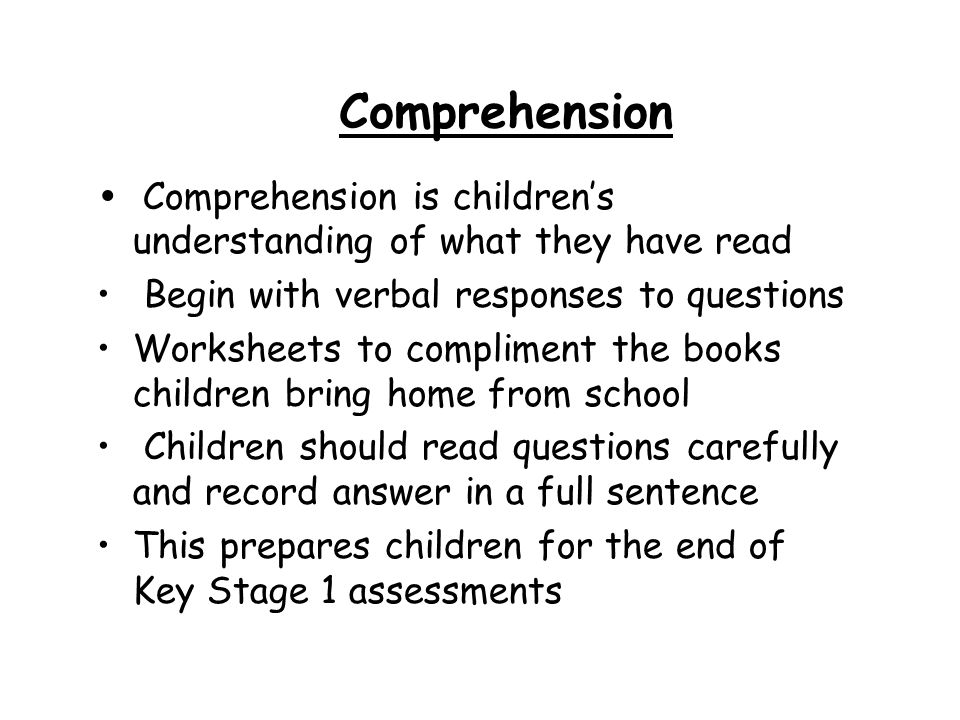 Comprehension Comprehension is children's understanding of what they have read. Begin with verbal responses to questions.