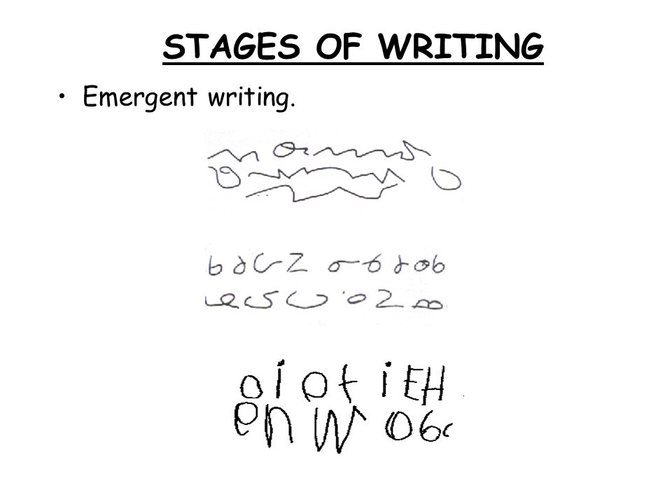STAGES OF WRITING Emergent writing.