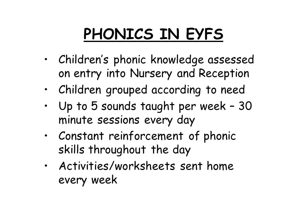 PHONICS IN EYFS Children's phonic knowledge assessed on entry into Nursery and Reception. Children grouped according to need.