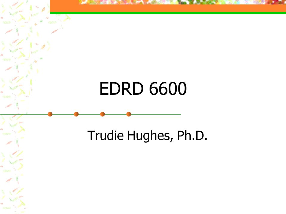 EDRD 6600 Trudie Hughes, Ph.D.