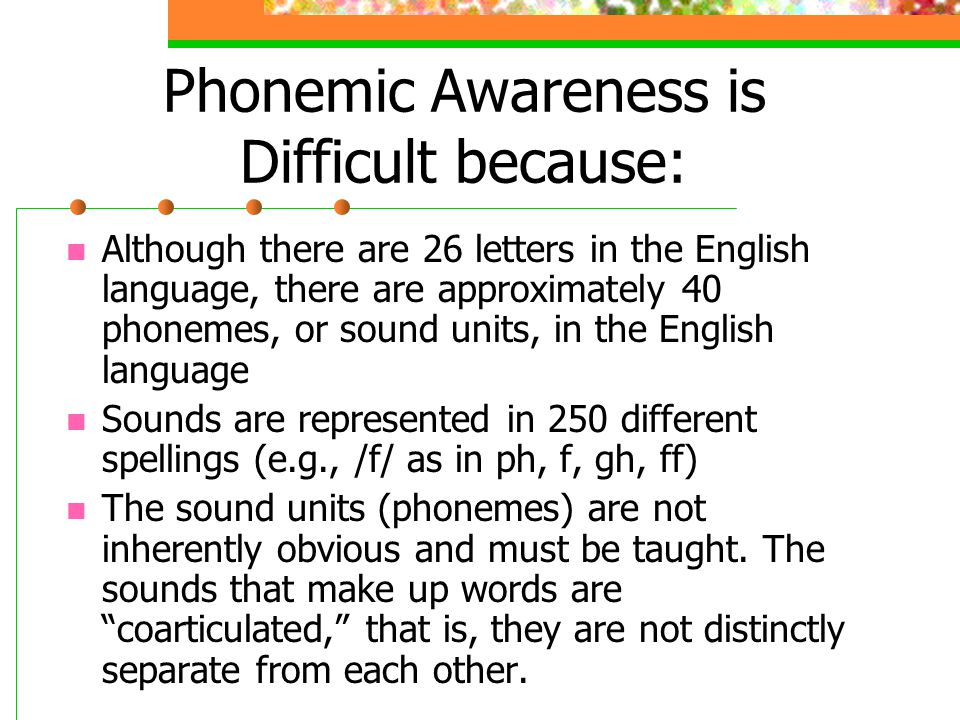 Phonemic Awareness is Difficult because: