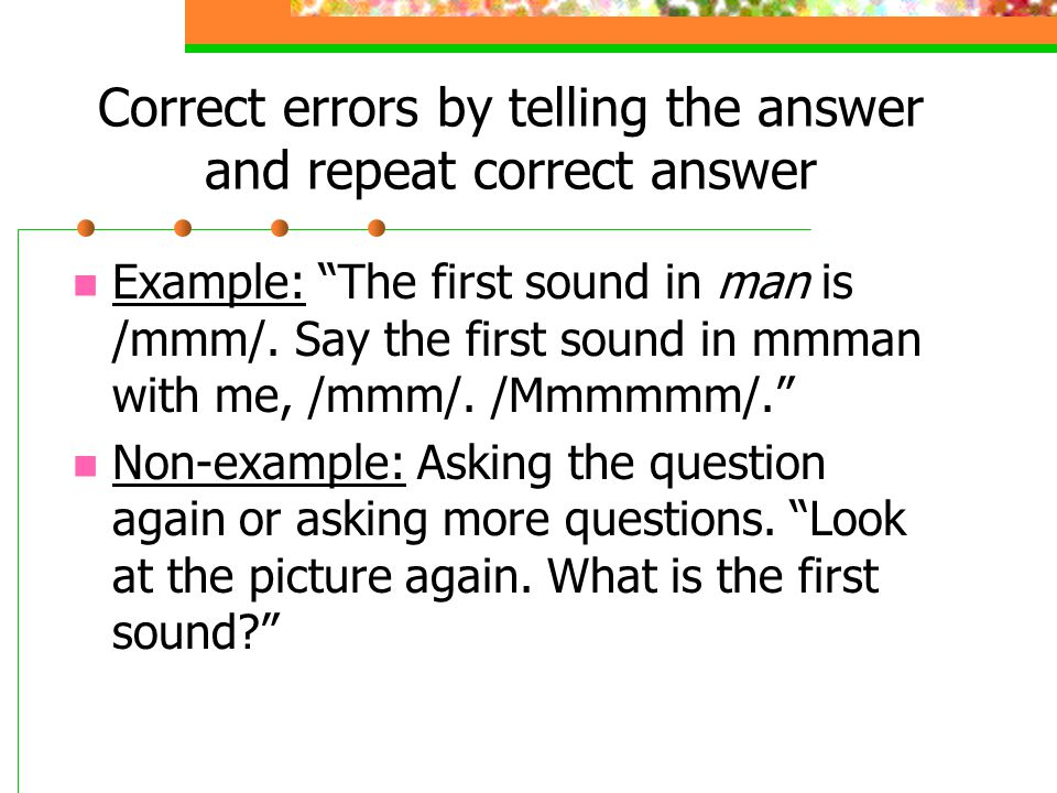 Correct errors by telling the answer and repeat correct answer