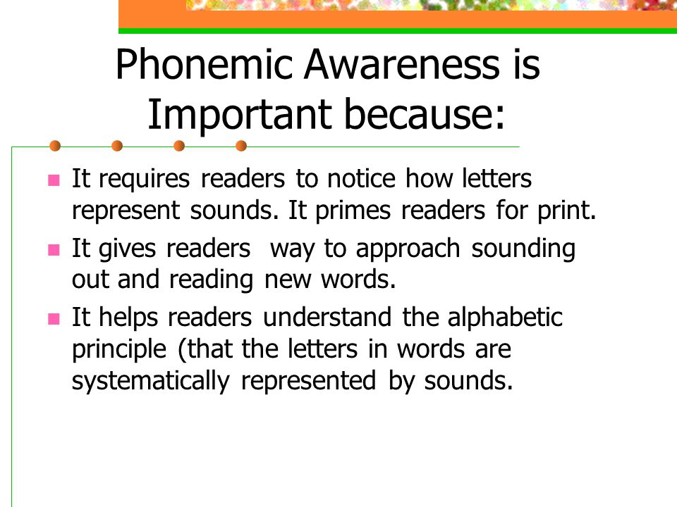 Phonemic Awareness is Important because:
