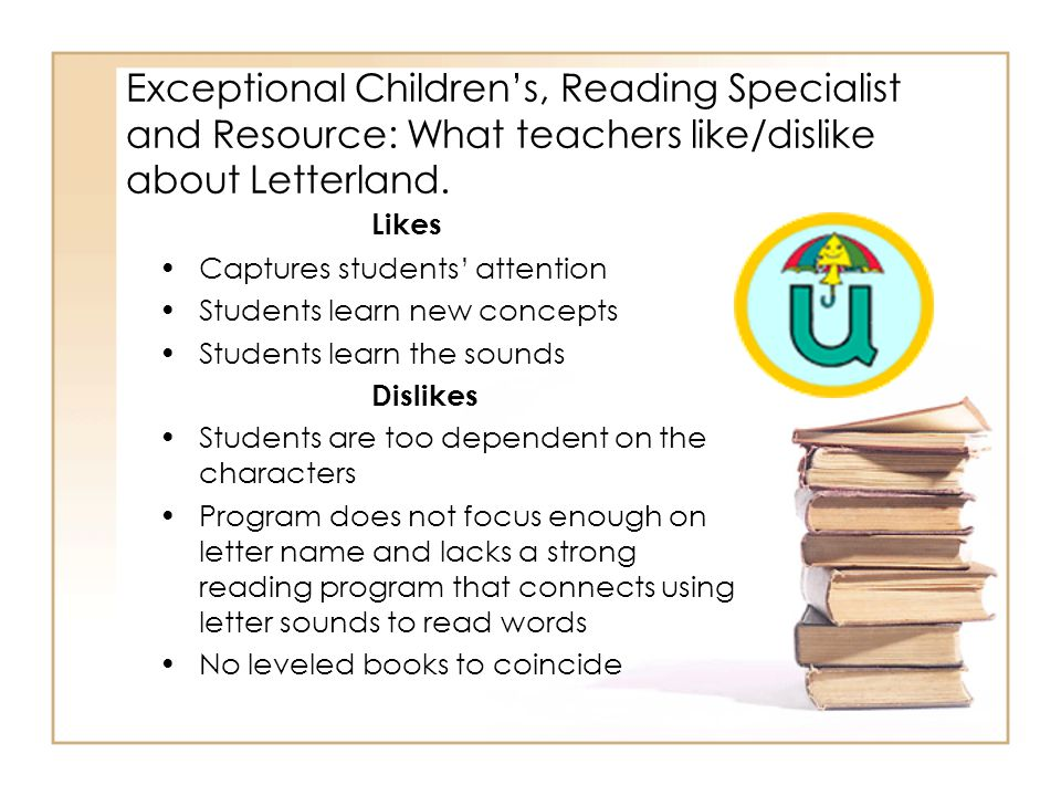 Exceptional Children's, Reading Specialist and Resource: What teachers like/dislike about Letterland.