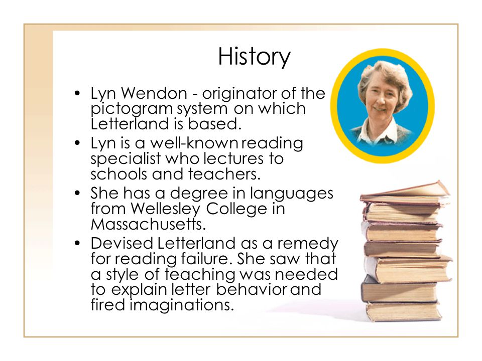 History Lyn Wendon - originator of the pictogram system on which Letterland is based.