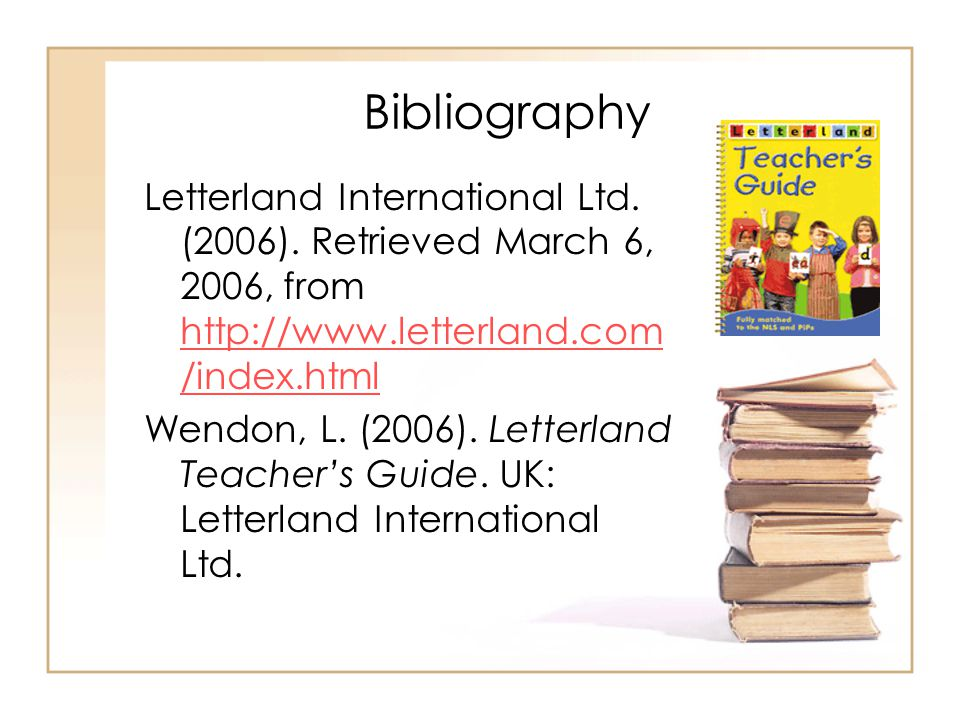 Bibliography Letterland International Ltd. (2006). Retrieved March 6, 2006, from http://www.letterland.com/index.html.