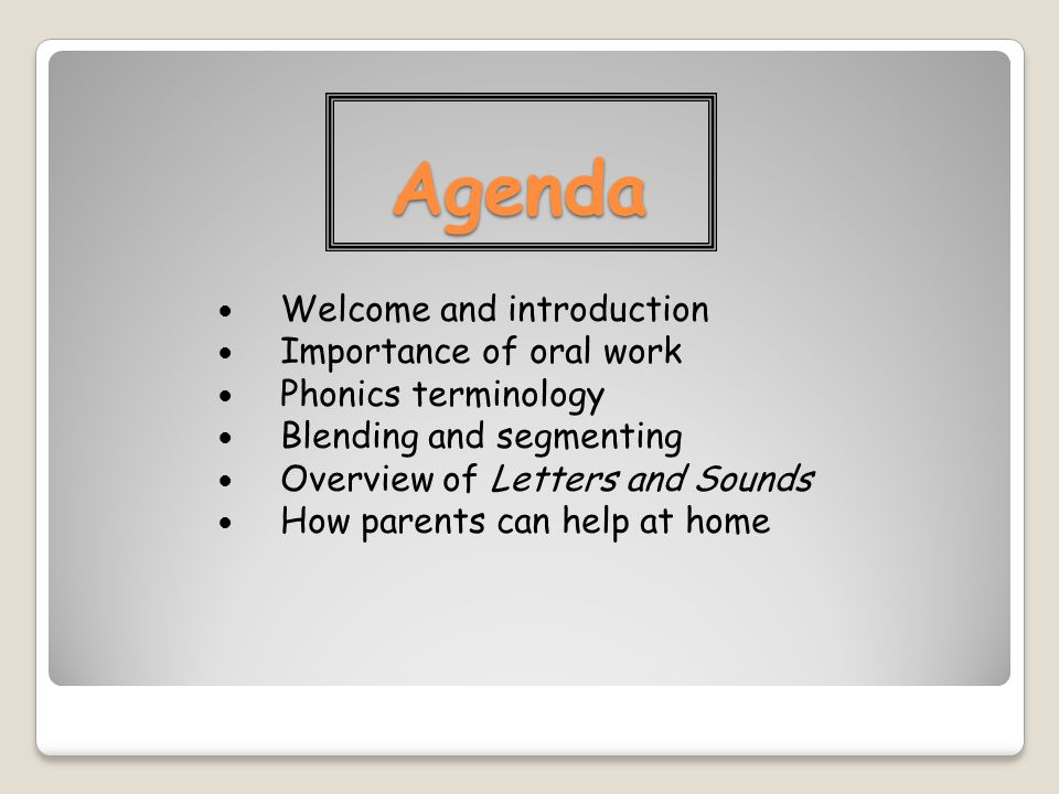 Agenda Welcome and introduction Importance of oral work