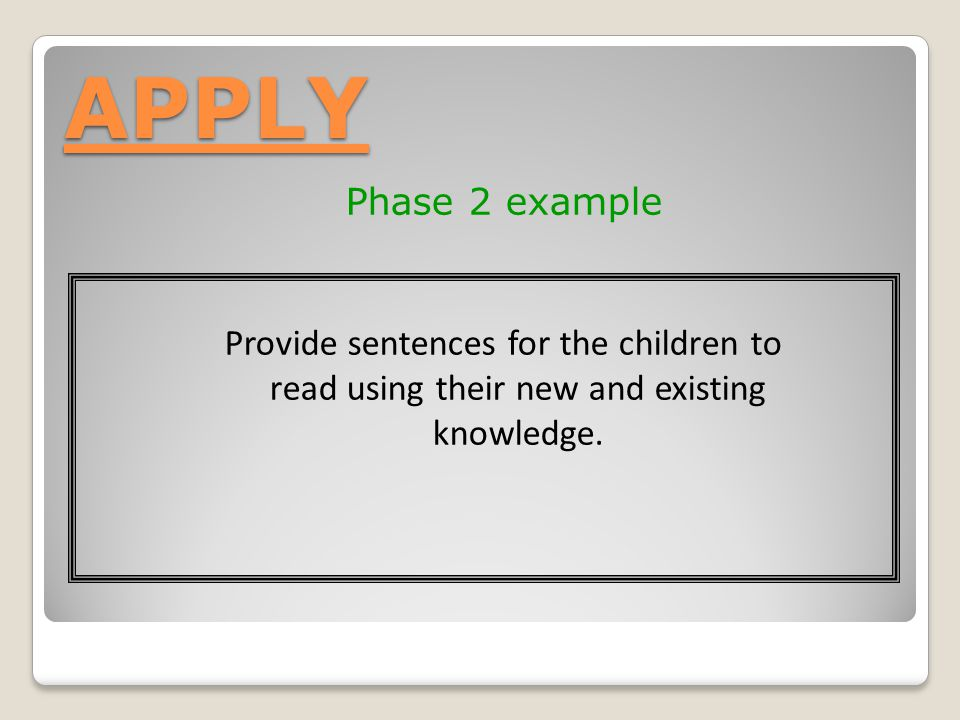 APPLY Phase 2 example Provide sentences for the children to read using their new and existing knowledge.