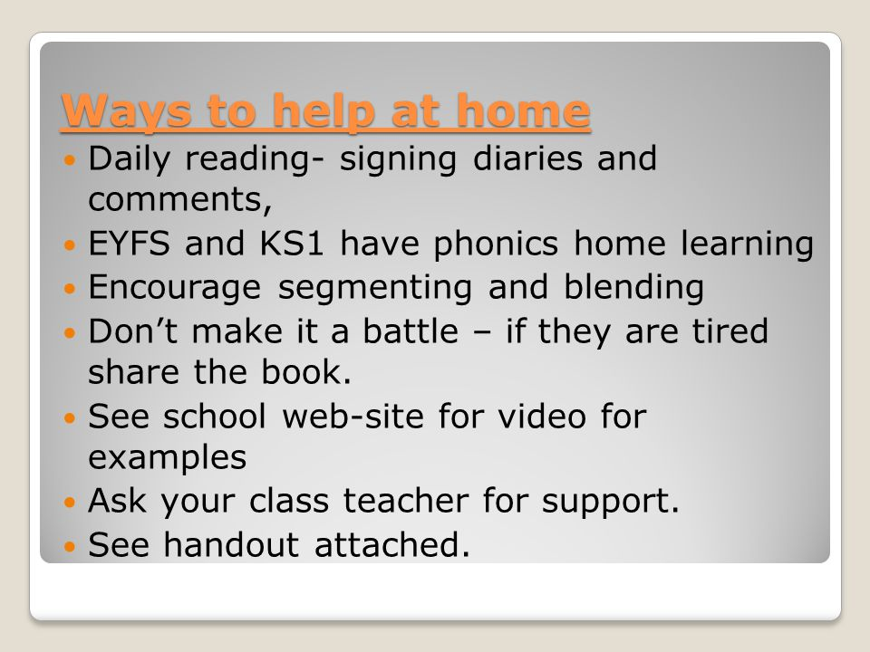 Ways to help at home Daily reading- signing diaries and comments,