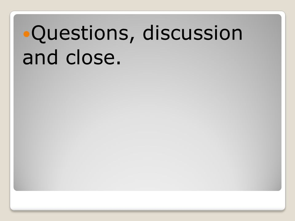 Questions, discussion and close.
