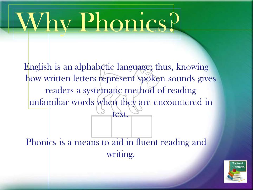 Phonics is a means to aid in fluent reading and writing.