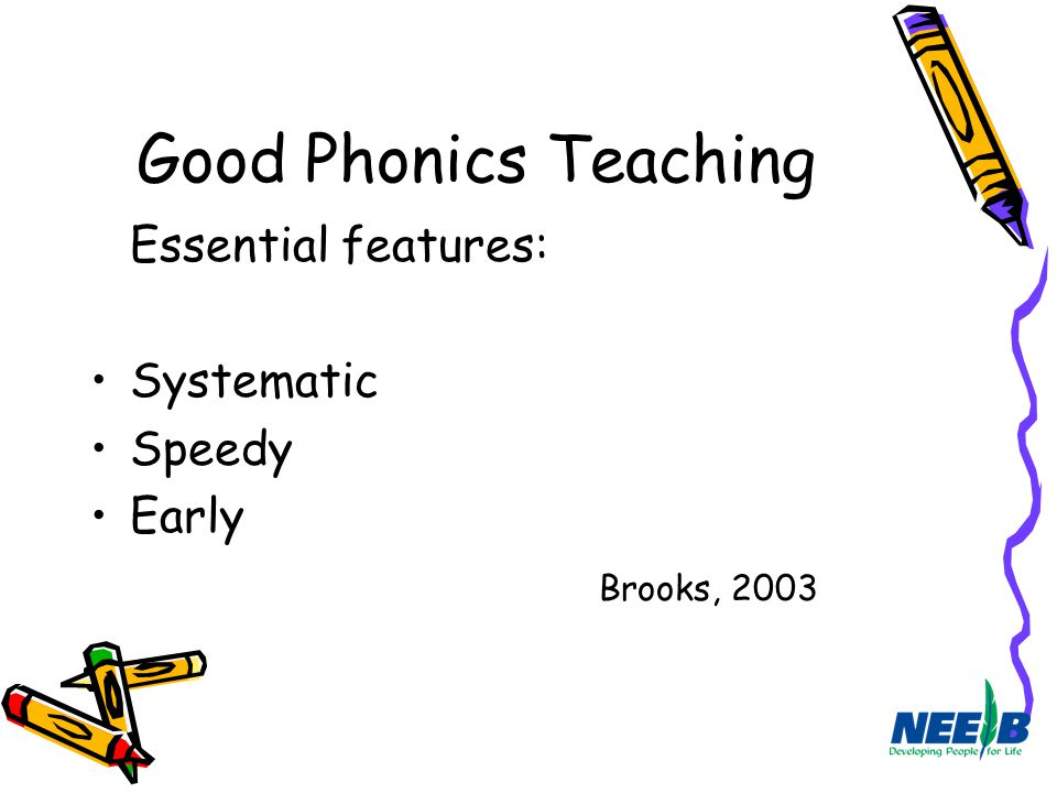 Good Phonics Teaching Essential features: Systematic Speedy Early