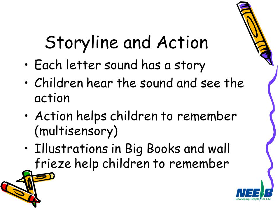 Storyline and Action Each letter sound has a story
