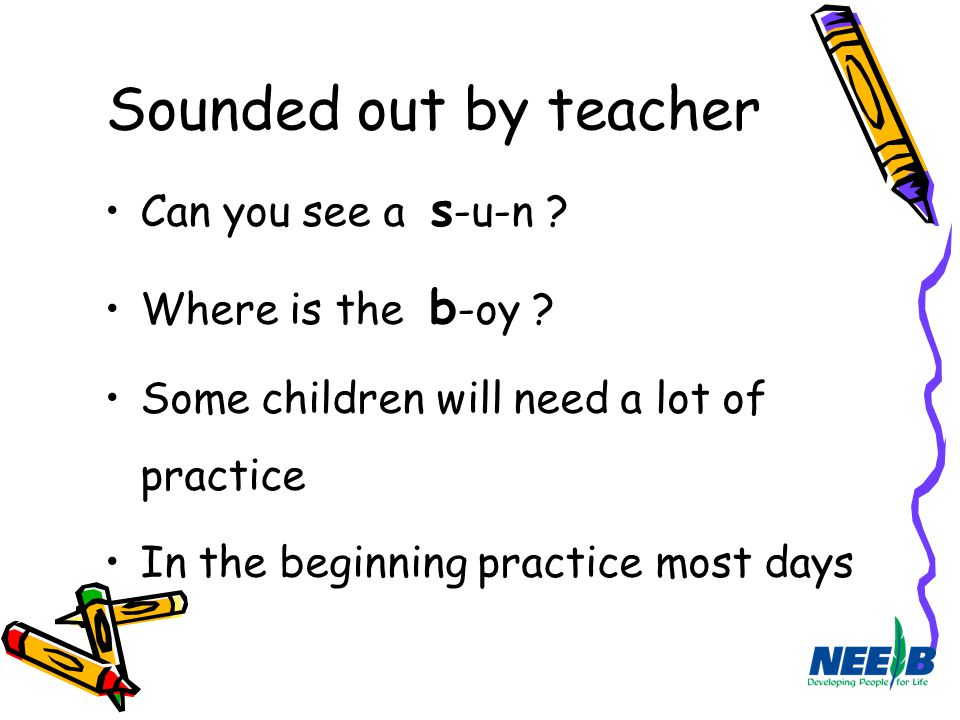 Sounded out by teacher Can you see a s-u-n Where is the b-oy