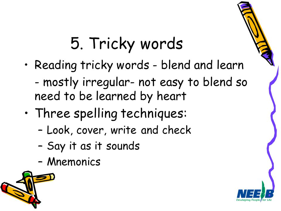 5. Tricky words Three spelling techniques: