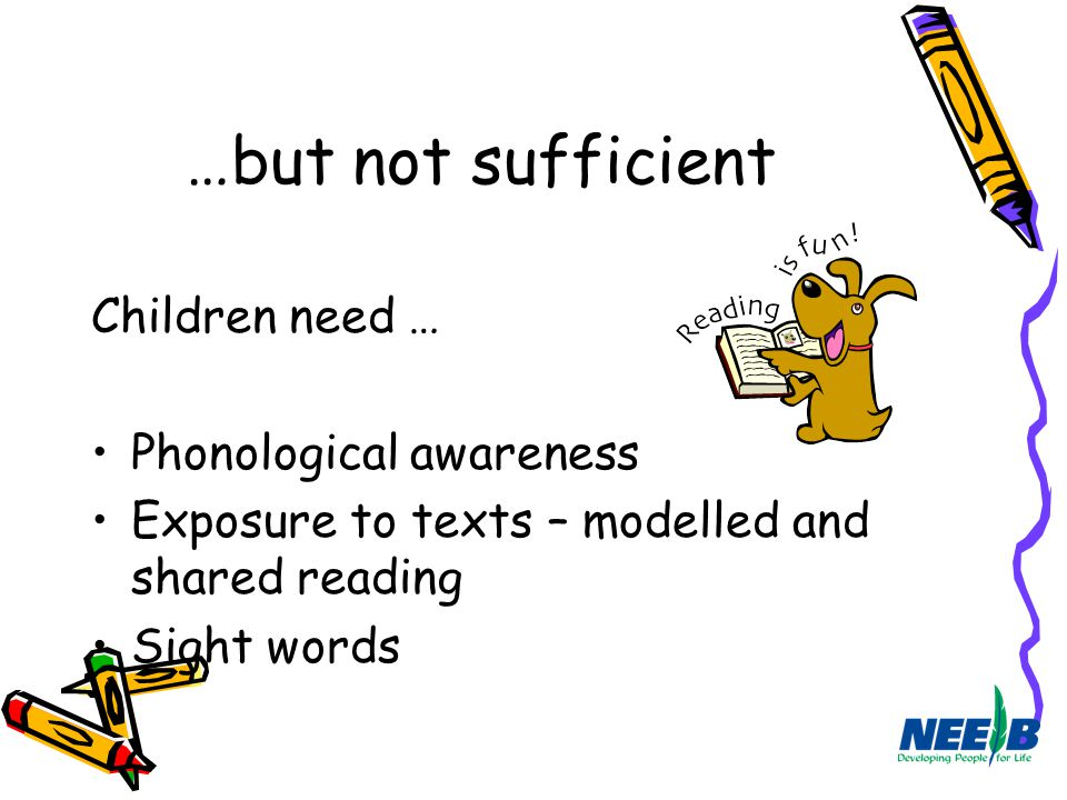 …but not sufficient Children need … Phonological awareness