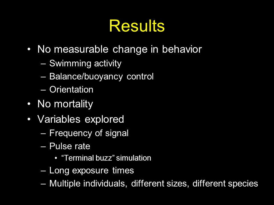 Results No measurable change in behavior No mortality