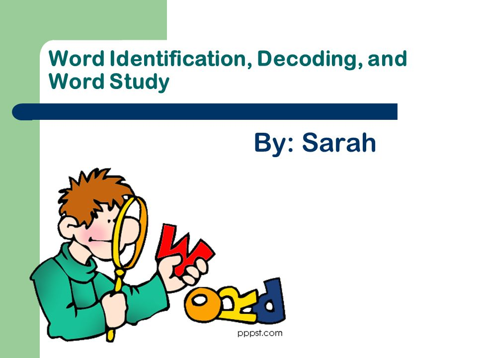 Word Identification, Decoding, and Word Study