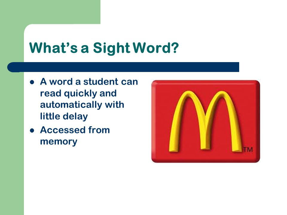 What's a Sight Word. A word a student can read quickly and automatically with little delay.