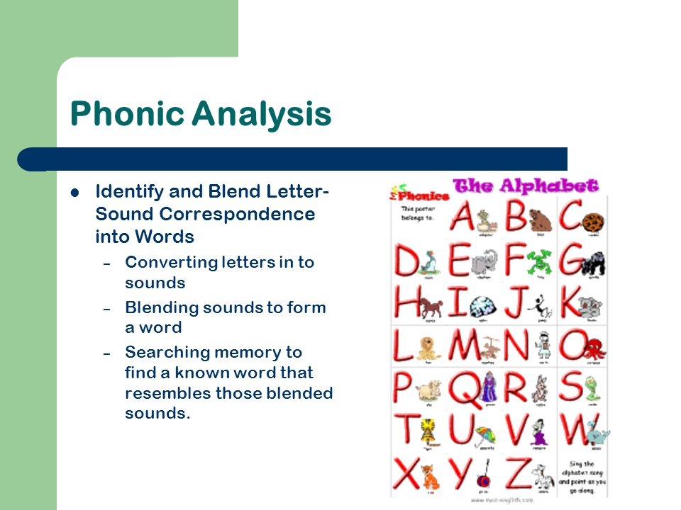Phonic Analysis Identify and Blend Letter-Sound Correspondence into Words. Converting letters in to sounds.