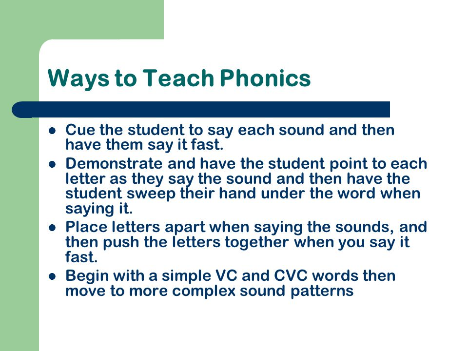 Ways to Teach Phonics Cue the student to say each sound and then have them say it fast.