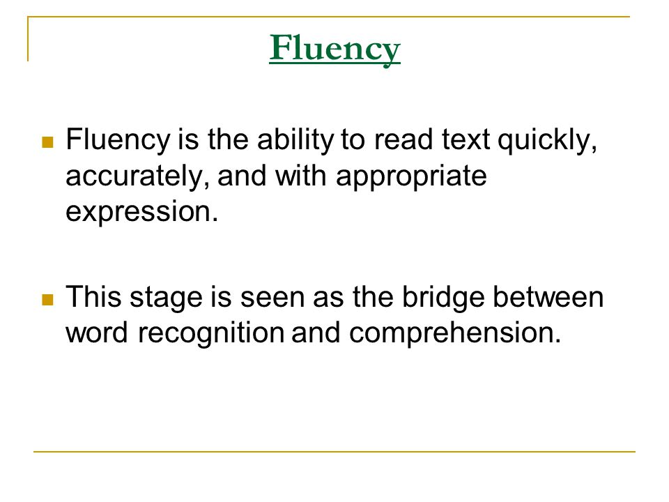 Fluency Fluency is the ability to read text quickly, accurately, and with appropriate expression.