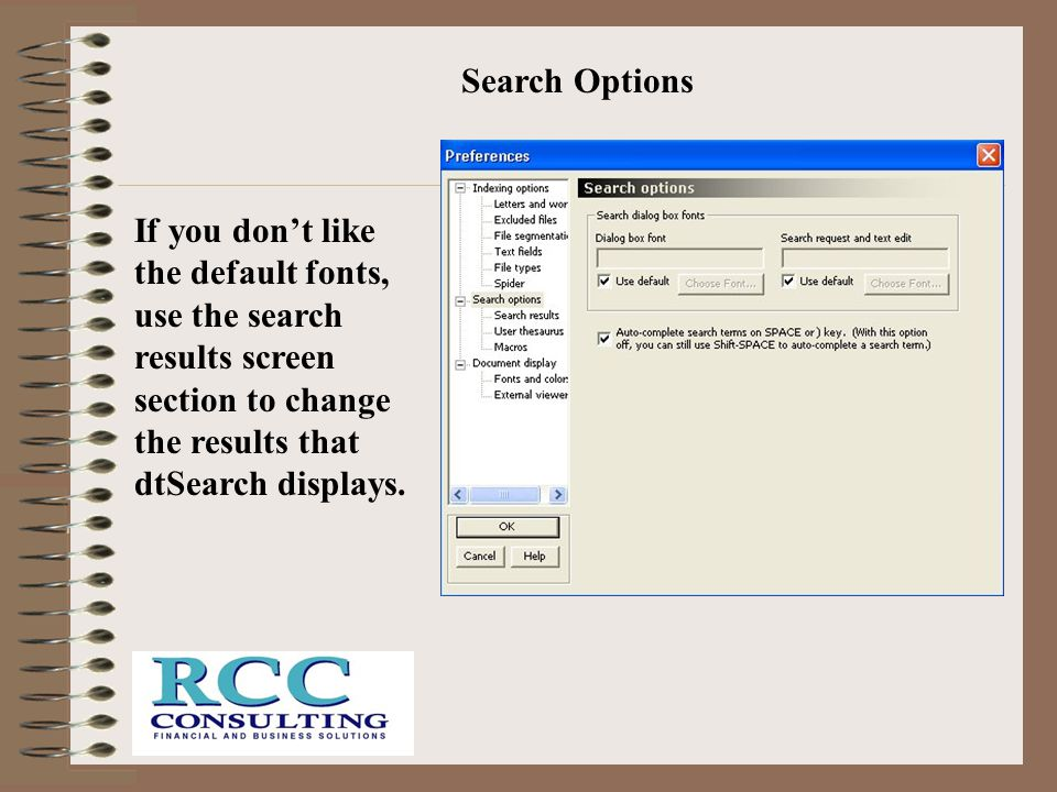 Search Options If you don't like the default fonts, use the search results screen section to change the results that dtSearch displays.