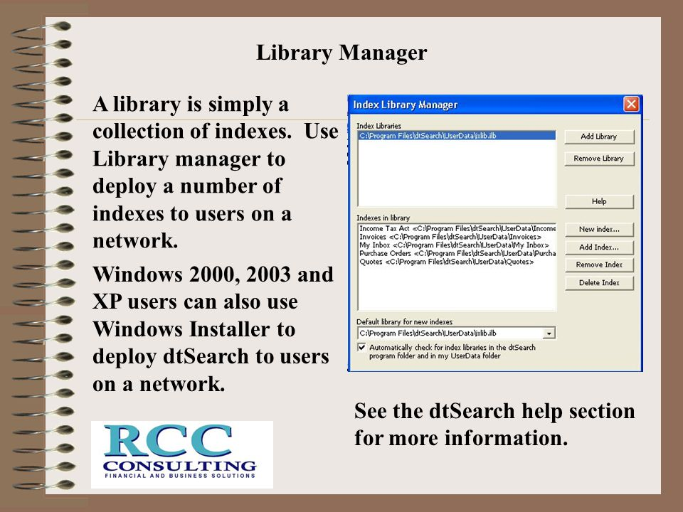 Library Manager A library is simply a collection of indexes. Use Library manager to deploy a number of indexes to users on a network.