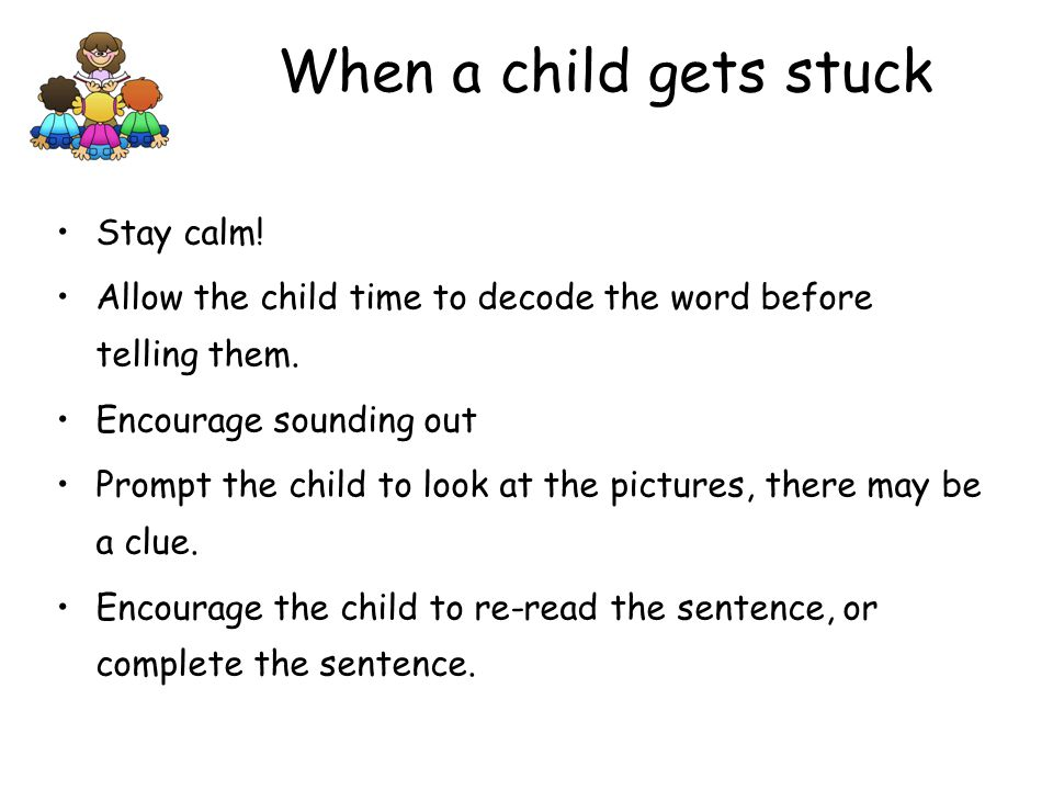 When a child gets stuck Stay calm!
