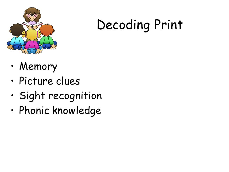 Decoding Print Memory Picture clues Sight recognition Phonic knowledge
