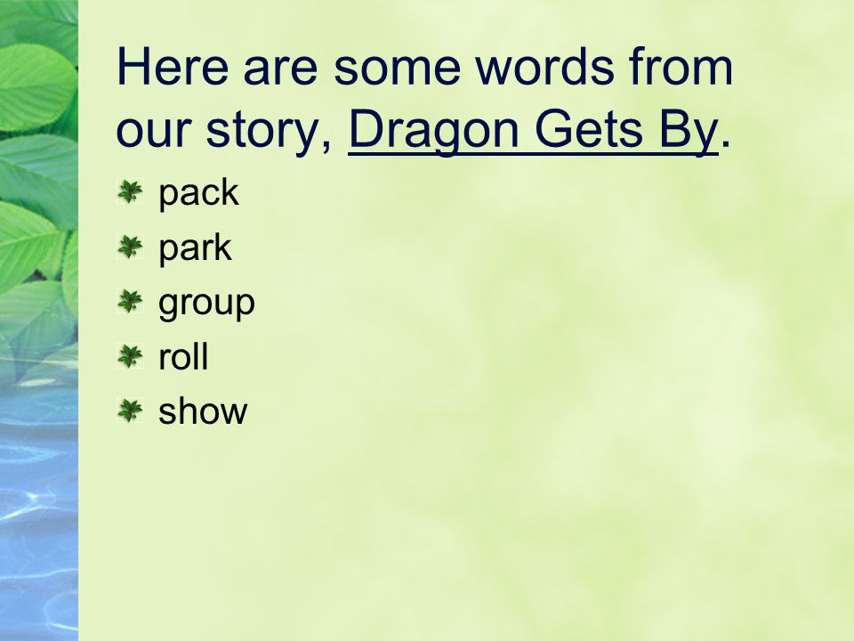 Here are some words from our story, Dragon Gets By.