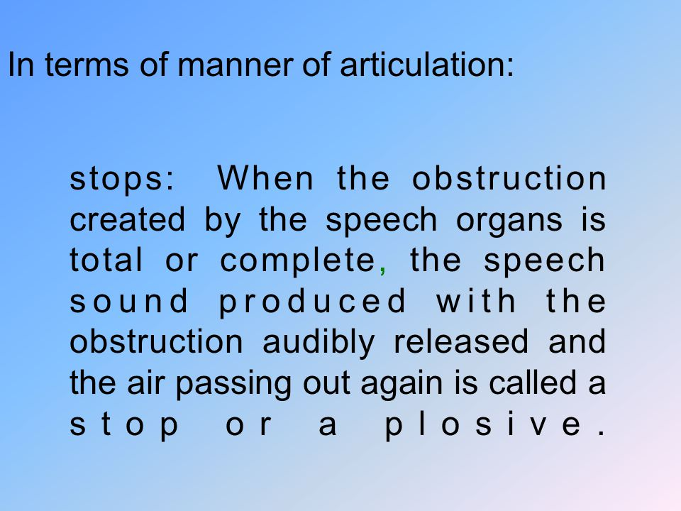 In terms of manner of articulation: