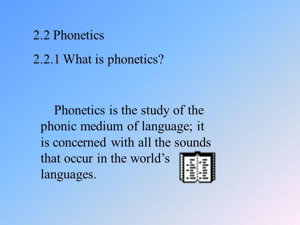 2.2 Phonetics 2.2.1 What is phonetics