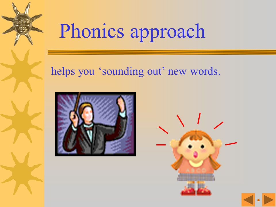 Phonics approach helps you 'sounding out' new words.