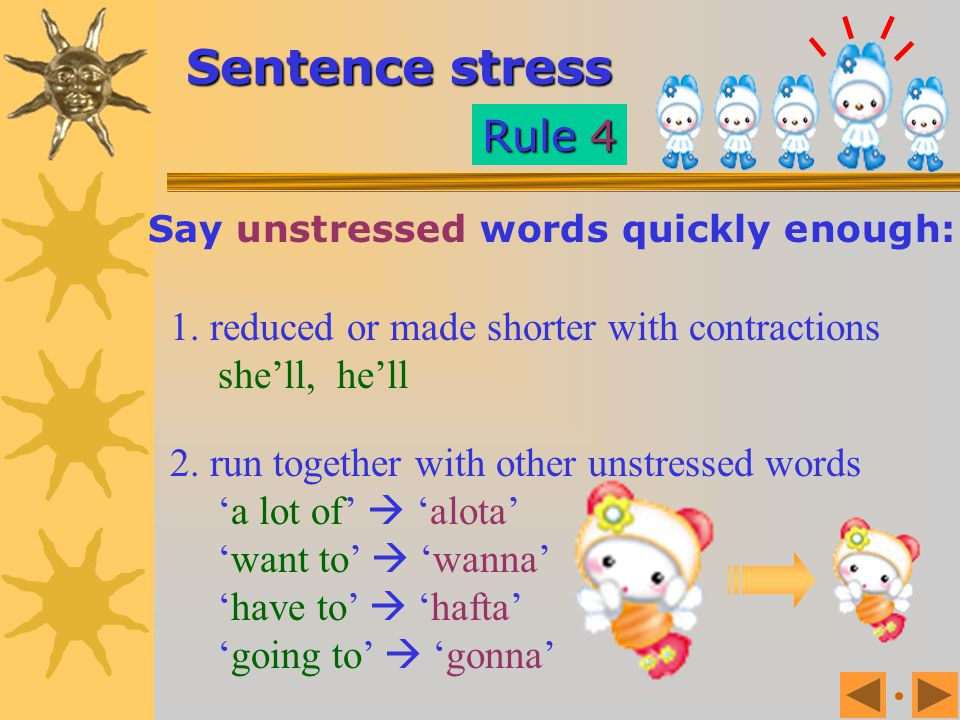Say unstressed words quickly enough: