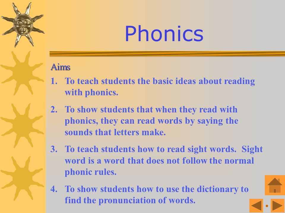 Phonics Aims. To teach students the basic ideas about reading with phonics.