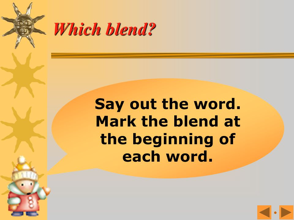 Mark the blend at the beginning of each word.