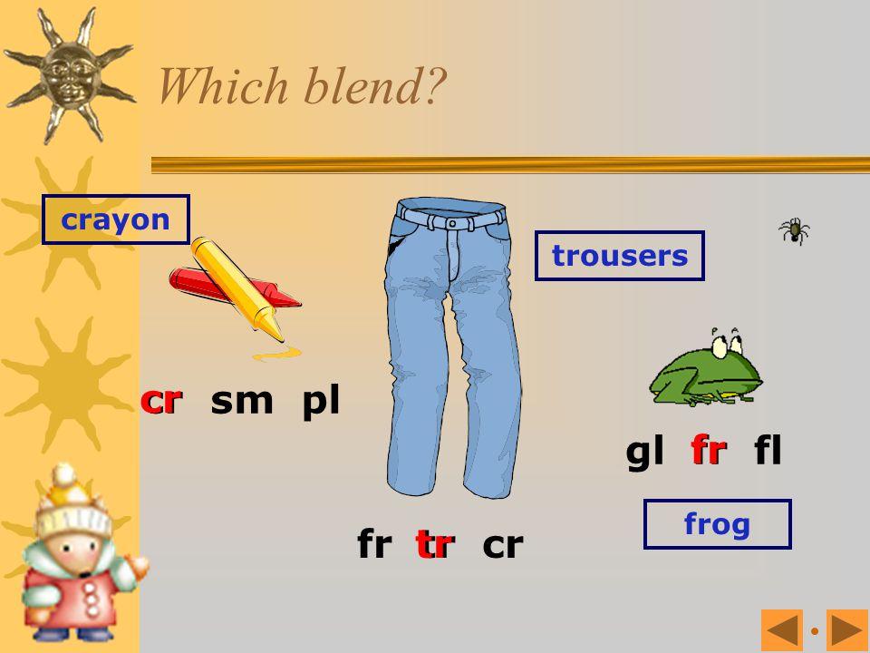 Which blend crayon fr tr cr gl fr fl cr sm pl trousers cr fr frog tr